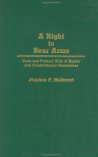 A Right to Bear Arms: State and Federal Bills of Rights and Constitutional Guarantees by Stephen P. Halbrook