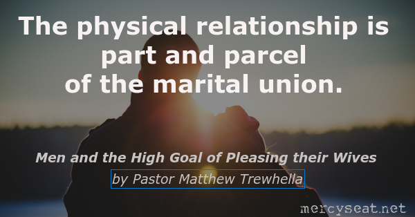 Men and the High Goal of Pleasing their Wives by Pastor Matthew Trewhella, Mercyseat.net
